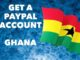 How to Create a Verified PayPal Account In Ghana And Cash Out Directly To Your Bank Account